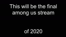 THE FINAL AMONG US STREAM OF 2020